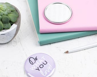 pocket mirror - mirror - Do What You Love - Hand Mirror - Stocking Filler - Gifts - Fun Gift - Gifts for her - gift for women