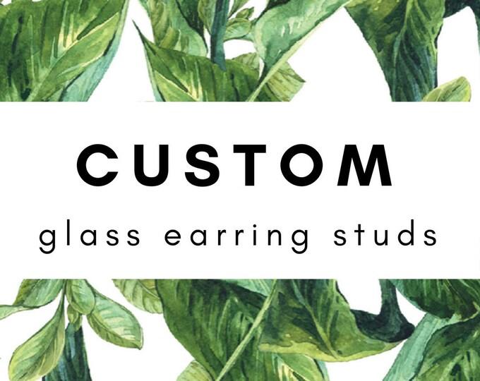 Custom Glass Earring Studs