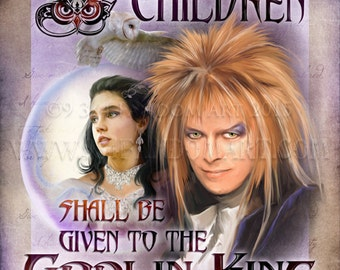 Goblin King - Fandom Art Print - Labyrinth 1986 Inspired Fan Art - With Inscription -Unattended Children Shall Be Given to the Goblin King