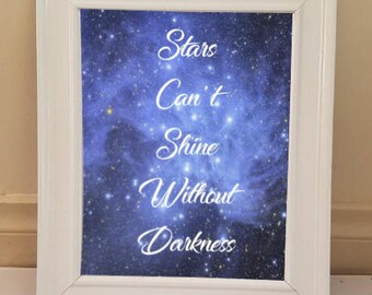 Stars can't shine without darkness. Hanging Wall Print. Wall Print. Wall Quote. Physical Print. Wall Art.