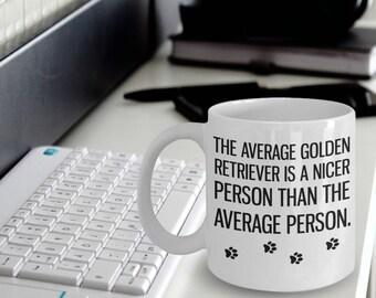 Golden Retriever Mug - Golden Retriever Gifts - Golden Retriever Mom-The Average Golden Retriever Is A Nicer Person Than The Average Person