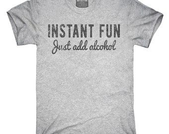Instant Fun Just Add Alcohol T-Shirt, Hoodie, Tank Top, Gifts