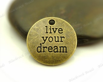 4 Live Your Dream Message Charms - Antique Bronze Tone Metal - 18mm - Etched, Message Pendants - BF30