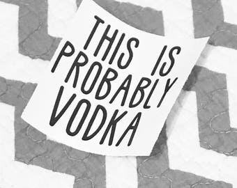 This is Probably Vodka Decal-Sticker-Yeti-Ozark Trail-Tumbler-Rtic-Sic-Mug