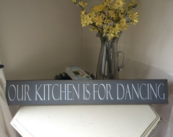 our kitchen is for dancing wood sign 6x36