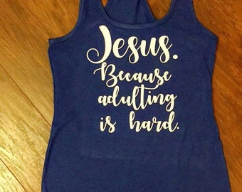 Jesus because adulting is hard racerback tank