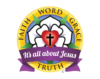 Lutheran art to print gifts men women, share faith word grace truth, Martin Luther rose, it's all about Jesus; Reformation 500th Anniv. 2017