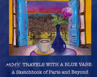 More Travels with a Blue Vase: A Sketchbook of Paris and Beyond