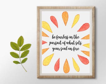 2 for 1! - Instant Digital Printable - Positive Quote - Be Fearless In The Pursuit Of What Sets Your Soul On Fire