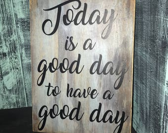 Today is a good day to have a good day rustic sign
