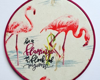 Be a flamingo in a flock of pigeons embroidery hoop art, flamingo embroidery hoop, inspirational quote, motivational quote, MADE TO ORDER