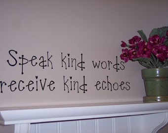 Speak kind words receive kind echoes