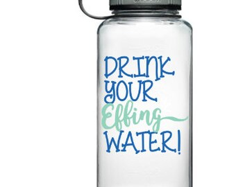Drink Your Effing Water - Accountability Water Bottle, water tracker, drink your water