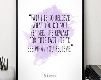 Faith  ..., St. Augustine , Alternative Watercolor Poster, Wall art quote, Motivational quote, Inspirational quote,