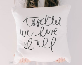 Throw Pillow - Together We Have It All, calligraphy, home decor, wedding gift, engagement present, housewarming gift, cushion cover