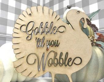 Gobble 'Til You Wobble Turkey - Thanksgiving Home Decor - Fall Home Decor - MDF Turkey Sign