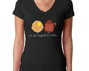 We Go Together Like Pancakes and Syrup - Pancake Shirt - Breakfast Shirt - Morning Person Shirt - Foodie Tshirt - Brunch T-Shirt