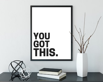 You Got This Print - DIGITAL DOWNLOAD - Motivational Poster - Printable Art - Inspirational Quote - You Can Do It Print