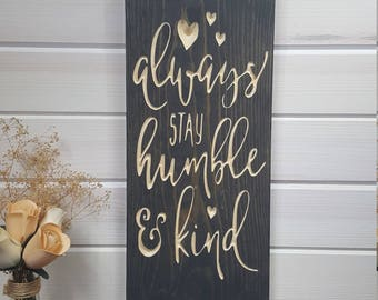 Always Stay Humble and Kind Sign, Always Stay Humble and Kind, Best Friend Gift, Housewarming Gift, Wedding Gift, Birthday Gift