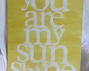 you are my sunshine. 16x20x1.5 hand painted canvas sign. shades of yellow.