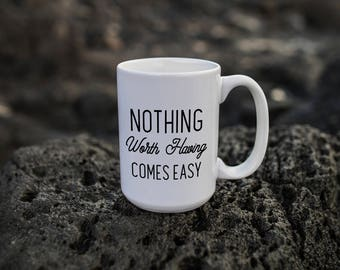 """Motivational Quote Coffee Mug • """"Nothing Comes Easy"""" • Inspirational Mug • Motivational Mug • Custom Mug"""