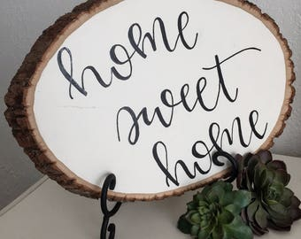 Home Sweet Home Sign / Wood Slice Sign / Hand Lettered Wood Sign