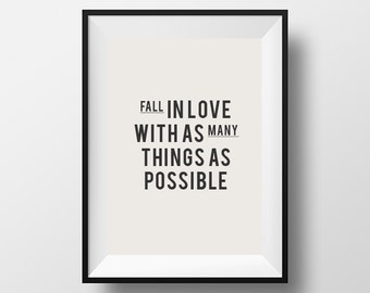 Fall in love with as many things as possible, Motivation, Motivational Print, Life Poster, Motivational Quote, Typographic Print, Love Quote