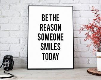 Be The Reason,Someone Smiles Today,Inspirational Quote,Printable Art,Instant Download,Home Decor,Motivational Poster,Best Selling Items,Art