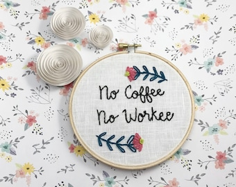 No Coffee No Workee | Hand Embroidery | Office Art | Office Decor | Wall Art | Wall Decor | Modern Embroidery | Floral Decor