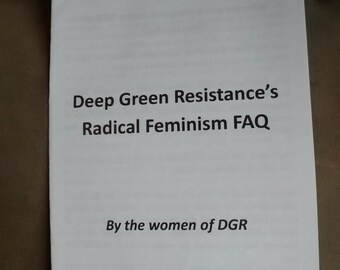 Deep Green Resistance's Radical Feminism FAQ