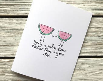 You're a melon times better than everyone else // funny card // melon card