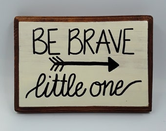 Be Brave Little One Hand lettered Wood Sign
