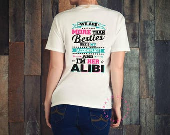 We are more than besties shirt / Alibi Shirt / Funny Shirt / Women's Shirt / Best Friend Shirt / Matching Friends Shirt / BFF shirt