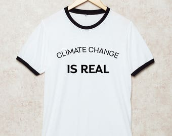 Climate Change is Real Shirts Ringer Tshirt Political T Shirt White Size S , M , L , XL , 2XL , 3XL three color ring