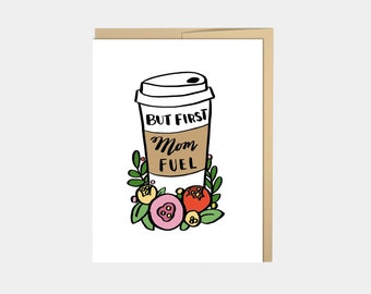 But First Mom Fuel, Coffee Card, Mothers Day Card, Funny Card, First Mothers Day Card,
