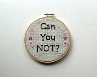 Can You NOT? Embroidery Hoop Wall Art Decor