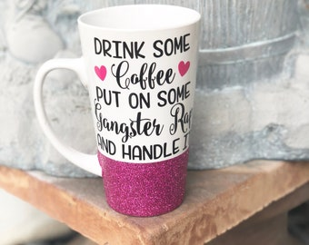 Drink some coffee put on some gangsta rap and hustle/Coffee Mug/ Glitter Dipped Coffee Cup