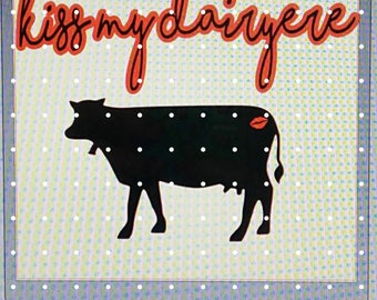 Kiss my dairyere!! Valentine's, everyday, dairy cow
