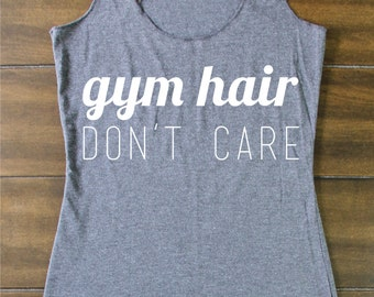 Gym Hair Don't Care - Gym Hair Tank Top - Funny Gym Tank - Fitted Gym Tank - Funny Gym Quote - Tank - Lifting Tank - Exercise Tank
