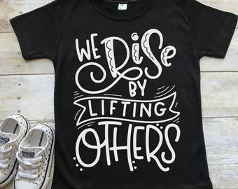 We Rise By Lifting Others, Be Kind, Rise Up, Unisex tee Kids Youth girl boy feminist, protest, resist, equality, Women's shirt, gift for her