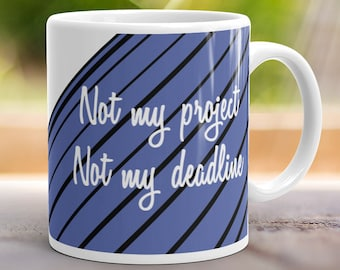 Not My Project Not My Deadline Coffee Mug Office Gift Humorous Tea Cup 11 oz
