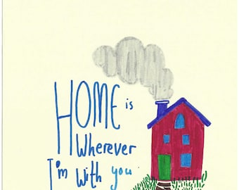 Home is Wherever I'm With You | A5 Original Drawing | Super Cute Heart Warming Illustration Gift