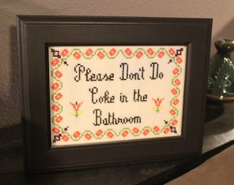 KIT- Please Don't Do Coke in the Bathroom - Cross Stitch - Everything you Need!