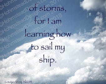 Alcott, Louisa May: I am not afraid of storms, for I am learning how to sail my ship