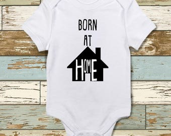 Born at home onesie | Home Birthed | Home Birth | Midwife |