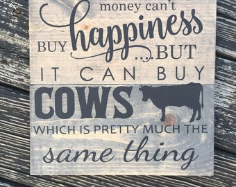 Money Can't Buy Happiness But It Can Buy Cows Wood Sign - Farmhouse - Barn - Farmhouse Decor - Rustic - Cows - Love