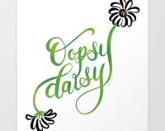 Oopsy Daisy Hand Lettered Print Daisies Oops Hand Drawn Hand lettering Cute Mistake Mishap Error Goof Uh Oh Modern Calligraphy Hand Letter