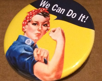 Rosie the Riveter PINBACK BUTTONS or MAGNETS or pocket mirrors pins badges feminist female power indepence we can do it