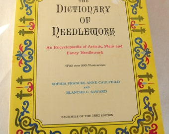 The Dictionary of Needlework.  Encyclopedia of Artistic Plain & Fancy Needlework by Sophia Caulfield and Blanche Saward, Free Ship USA