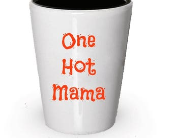One Hot Mama Shot Glass , Present  , Christmas Present , Birthday Gifts , Anniversary Gift